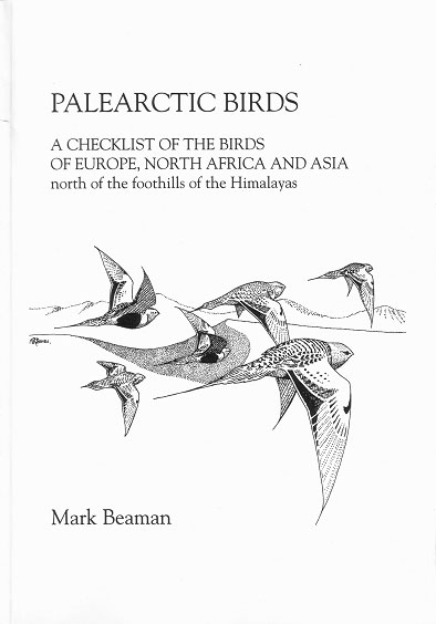 Palearctic birds: a checklist of the birds of Europe, North Africa and Asia north of the foothills of the Himalayas. Mark Beamann.