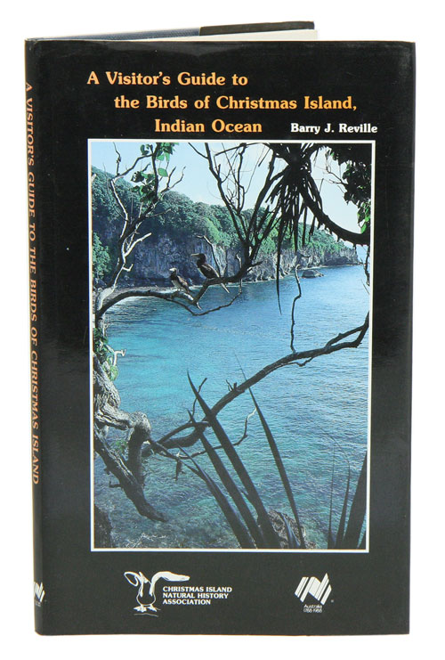 A visitor's guide to the birds of Christmas Island, Indian Ocean. Barry J. Reville.