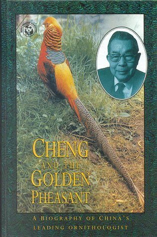Cheng and the golden pheasant: a biography of China's leading ornithologist, Cheng Tso-Hsin. Qun-Rong Yang.