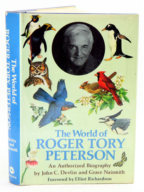 The world of Roger Tory Peterson: an authorized biography. John C. Devlin, Grace Naismith.