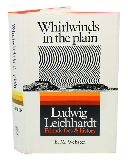 Whirlwinds in the plain. Ludwig Leichhardt: friends, foes and history. E. M. Webster.