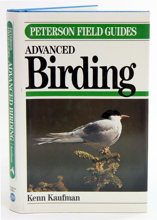 A field guide to advanced birding. Kenn Kaufman.