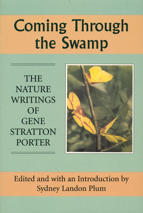 Coming through the swamp: the nature writings of Gene Stratton Porter. Sydney Landon Plum.