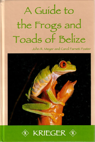 A guide to the frogs and toads of Belize. John R. Meyer, Carol Farneti Foster.