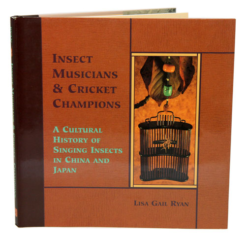 Insect musicians and cricket champions: a cultural history of singing insects in China and Japan. Lisa Gail Ryan.