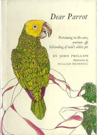 Dear parrot: pertaining to the care, nurture and befriending of man's oldest pet. John Phillips.