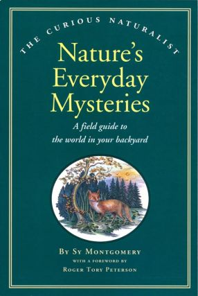 Nature's everyday mysteries: a field guide to the world in your backyard. Sy MONTGOMERY.