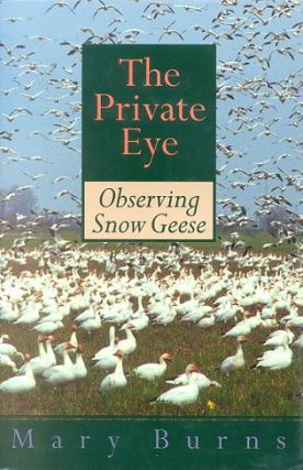The private eye: observing Snow Geese. Mary Burns.
