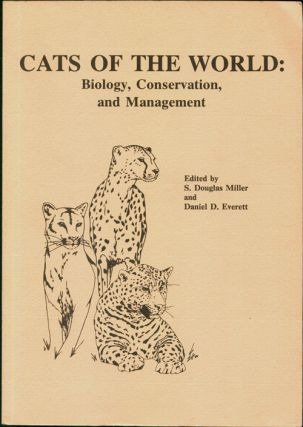Cats of the world: biology, conservation and management. S. Douglas Miller, Daniel D. Everett.