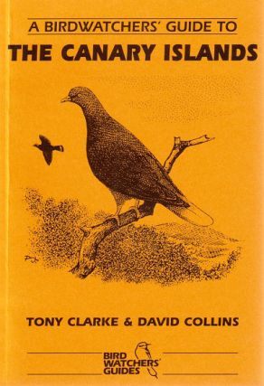 A birdwatchers' guide to the Canary Islands. Tony Clarke, David Collins
