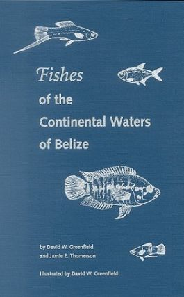 Fishes of the continental waters of Belize. David W. Greenfield, Jamie E. Thomerson.