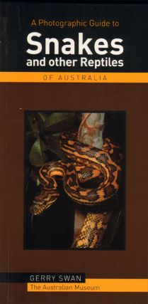 A photographic guide to snakes and other reptiles of Australia. Gerry Swan.