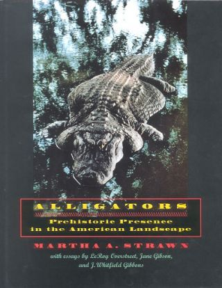 Alligators: prehistoric presence in the American landscape. Martha Strawn.