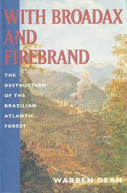 With broadax and firebrand: the destruction of the Brazilian Atlantic forest. Warren Dean.