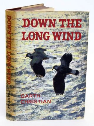 Down the long wind: a study of bird migration. Garth Christian.