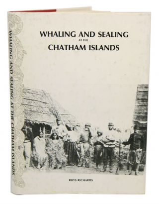 Whaling and sealing at the Chatham Islands. Rhys Richards