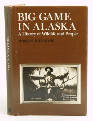 Big game in Alaska: a history of wildlife and people. Morgan Sherwood