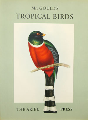 Mr. Gould's tropical birds: comprising twenty four plates selected from John Gould's folios together with descriptions of the birds taken from his original text. Eva Mannering.
