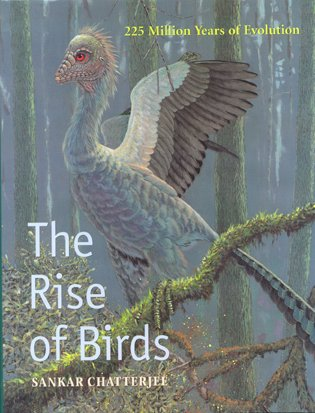 The rise of birds: 225 million years of evolution. Sankar Chatterjee.