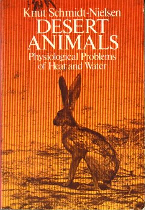 Desert animals: physiological problems of heat and water. Knut Schmidt-Nielsen