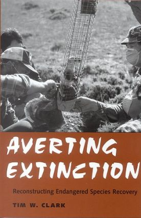 Averting extinction: reconstructing endangered species recovery. Tim W. Clark
