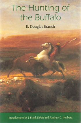 The hunting of the Buffalo. E. Douglas Branch.