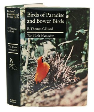 Birds of paradise and bower birds. E. Thomas Gilliard