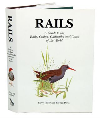 Rails: a guide to the rails, crakes, gallinules and coots of the world. Barry Taylor, Ber van Perlo