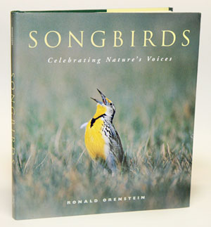 Songbirds: celebrating nature's voice. Ronald Orenstein.