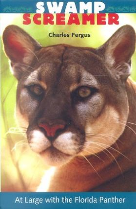 Swamp screamer: at large with the Florida Panther. Charles Fergus.