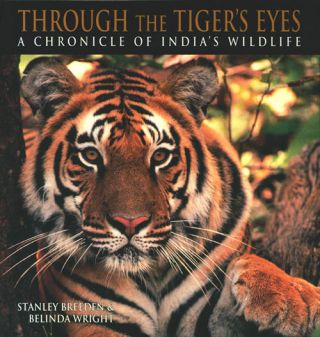 Through the Tiger's eyes: a chronicle of India's vanishing wildlife. Stanley Breeden, Belinda Wright.