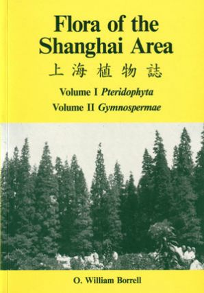 Flora of the Shanghai area: Volume 1: Pteridophyta, Volume 2: Gymnospermae. O. William Borrell