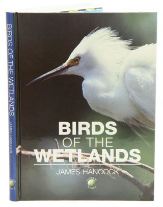 Birds of the wetlands. James Hancock