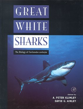 Great White Sharks: the biology of Carcharodon carcharias. A. Peter Klimley, David G. Ainley
