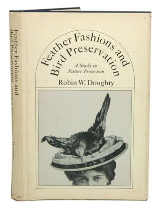 Feather fashions and bird preservation: a study in nature protection. Robin W. Doughty.
