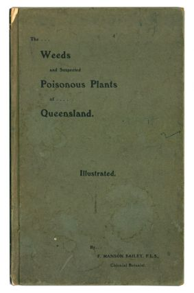 The weeds and suspected poisonous plants of Queensland, with brief botanical descriptions and accounts of the economic, noxious, or other properties, to which are added in most instances figures illustrating portions of the plants brought under no. F. Manson Bailey.
