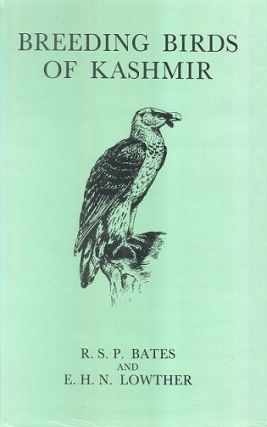 Breeding birds of Kashmir. R. S. P. Bates, E. H. N. Lowther.