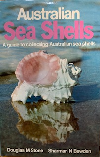 Australian sea shells: a guide to collecting Australian sea shells. Douglas M. Stone, Sharman N....