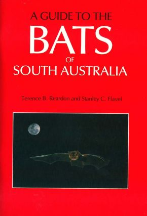 A guide to the bats of South Australia. Terence B. Reardon, Stanley C. Flavel