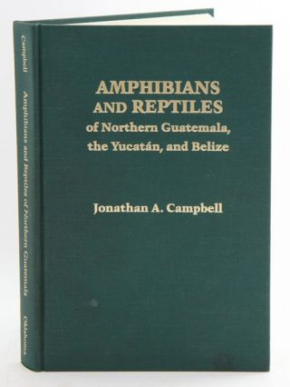 Amphibians and reptiles of northern Guatemala, The Yucatan and Belize. Jonathan A. Campbell.