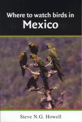 Where to watch birds in Mexico. Steve Howell, Sophie Webb.