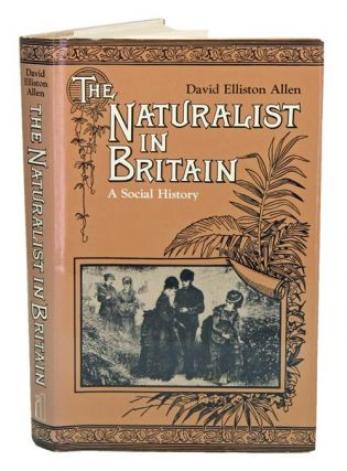 The naturalist in Britain: a social history. David Elliston Allen.