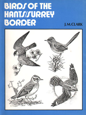 Birds of the Hants/Surrey border. J. M. Clark.