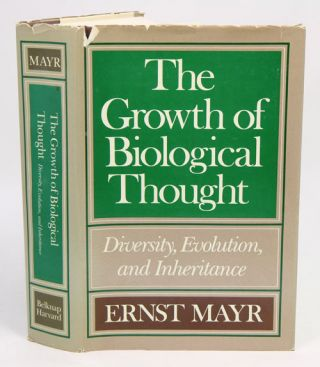The growth of biological thought: diversity, evolution, and inheritance. Ernst Mayr.