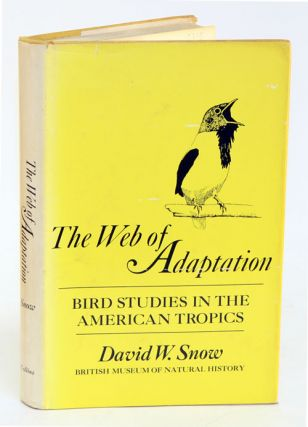 The web of adaptation: bird studies in the American tropics. David W. Snow.