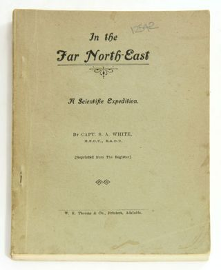 In the far north-east: a scientific expedition. S. A. White