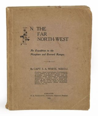 In the far north-west: an expedition to the Musgrave and Everard Ranges. S. A. White.