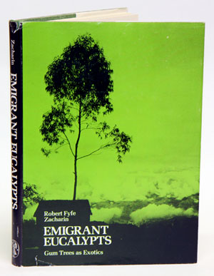 Emigrant eucalypts: gum trees as exotics. Robert Fyfe Zacharin