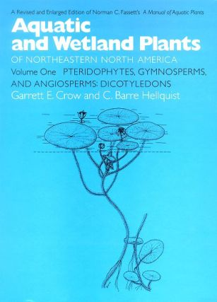 Aquatic and wetland plants of northeastern North America, volume one: Pteridophytes, Gymnosperms, and Angiosperms: Dicotyledons. Garrett E. Crow, C. Barre Hellquist.