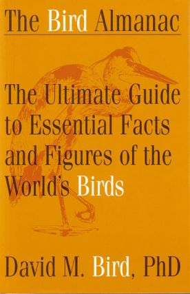 The bird almanac: the ultimate guide to essential facts and figures of the world's birds. David...